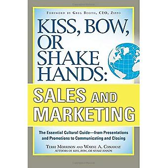 Kiss, Bow, or Shake Hands, Sales and Marketing: The Essential Cultural Guide - From Presentations and Promotions to Communicating and Closing