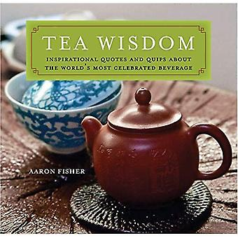 Tea Wisdom: Quotes and Quips on the World's Most Celebrated Beverage
