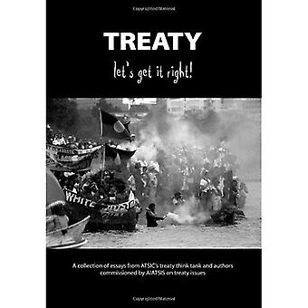 Treaty, Let's Get It Right!: A Collection of Essays from ATSIC's Treat think tank and authors Commissioned by AIATISIS on Treaty Issues.