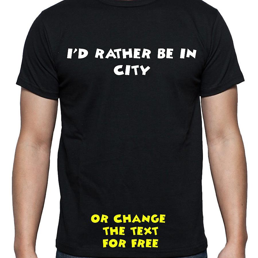 I'd Rather Be In City Black Hand Printed T shirt