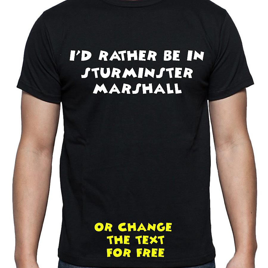 I'd Rather Be In Sturminster marshall Black Hand Printed T shirt