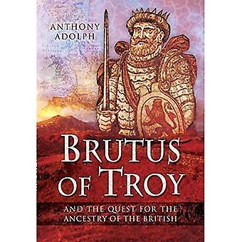 Brutus von Troy: und die Suche nach der Abstammung der Briten