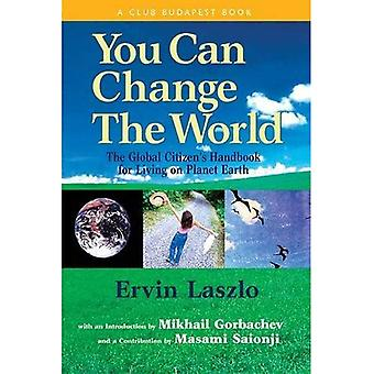 You Can Change the World: The Global Citizen's Handbook for Living on Planet Earth: a Report of the Club of Budapest