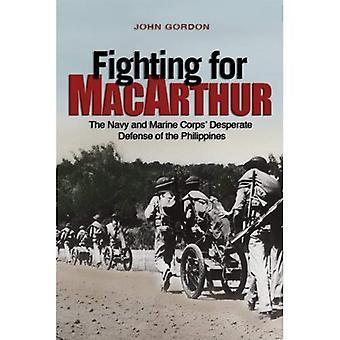 Luttant pour MacArthur: la Navy et le Marine Corps défense désespérée des Philippines