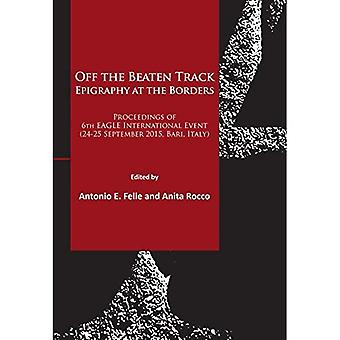 Off the Beaten Track. Epigraphy at the Borders: Proceedings of 6th Eagle International Event (24-25 September...