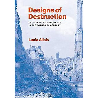 Designs of Destruction: The� Making of Monuments in the Twentieth Century