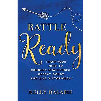 Battle Ready: Träna din hjärna att erövra utmaningar, besegra tvivel och bor Victoriously