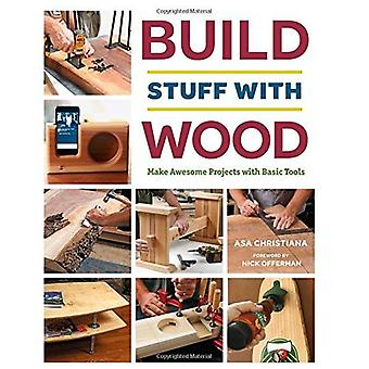 Build Stuff with Wood: A Basic Guide for Beginning Woodworkers
