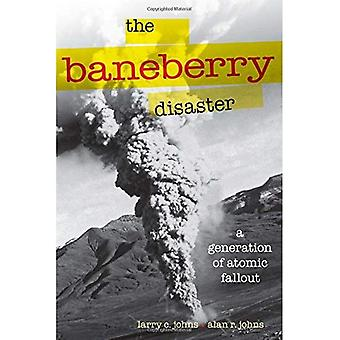 The Baneberry Disaster: A Generation of Atomic Fallout (Shepperson Series in Nevada History)