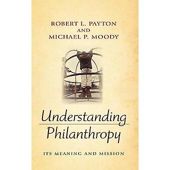 Understanding Philanthropy Its Meaning and Mission by Payton & Robert L.
