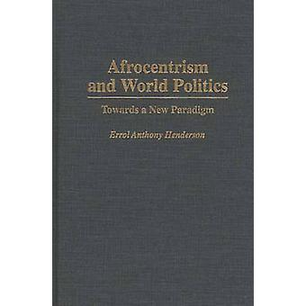 Afrocentrism and World Politics Towards a New Paradigm by Henderson & Errol A.