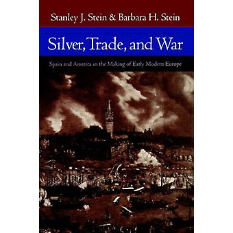 Silver Trade and War Spain and America in the Making of Early Modern Europe by Stein & Stanley J.