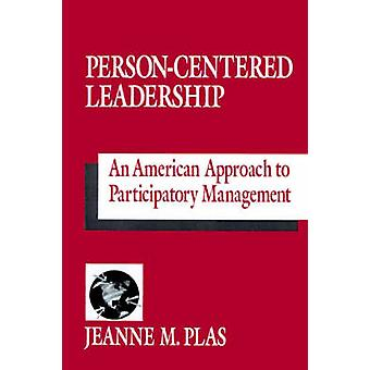 PersonCentered Leadership An American Approach to Participatory Management by Plas & Jeanne M.
