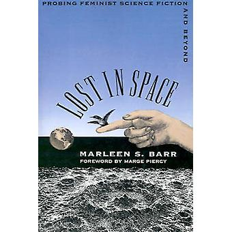 Lost in Space Probing Feminist Science Fiction and Beyond by Barr & Marleen S.