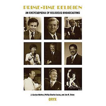 PrimeTime Religion An Encyclopedia of Religious Broadcasting by Melton & J. Gordon
