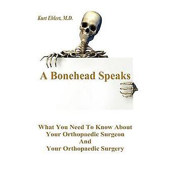 Un Bonehead parla che cosa dovete conoscere il vostro ortopedico chirurgo e la chirurgia ortopedica di Ehlert & Kurt J