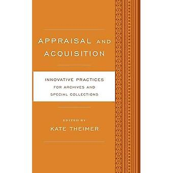 Appraisal and Acquisition Innovative Practices for Archives and Special Collections by Theimer & Kate