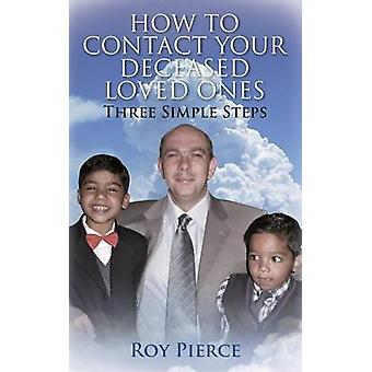 How to Contact Your Deceased Loved Ones Three Simple Steps by Pierce & Roy