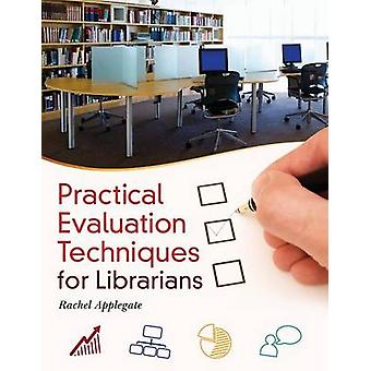 Practical Evaluation Techniques for Librarians by Applegate & Rachel