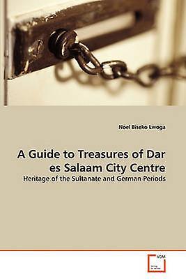 A Guide to Treasures of Dar es Salaam City Centre by Lwoga & Noel Biseko