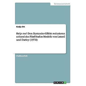 Helfen Sie mir Den BystanderEffekt Reduzieren Anhand Des FunfStufenModells Von Latane Und Darley 1970 von Ott & Nadja