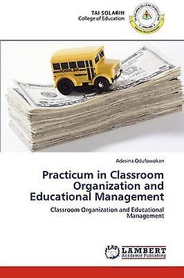 Practicum in Classroom Organization and Educational ManageHommest by Odufowokan & Adesina