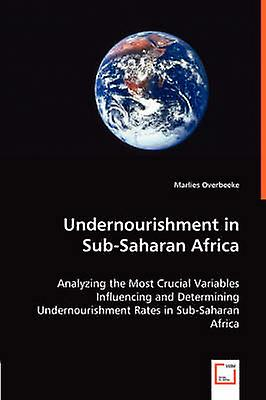 Undernourishment in SubSaharan Africa by Overbeeke & Marlies