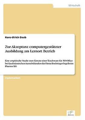 Zur Akzeptanz computergesttzter Ausbildung am Lernort Betrieb by Daab & HansUlrich