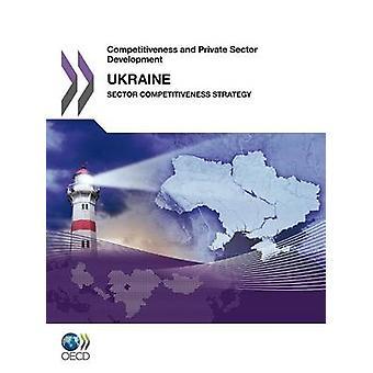 Competitividade e competitividade de desenvolvimento do Sector privado e Sector privado desenvolvimento Ucrânia 2011 estratégia de competitividade do setor por publicação da OCDE