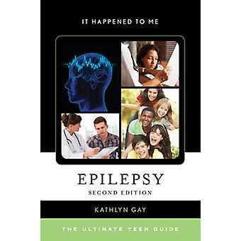 Épilepsie - le Guide ultime Teen par Kathlyn Gay - livre 9781442271715