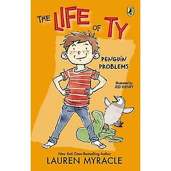 The Life of Ty - Penguin Problems by Lauren Myracle - Jed Henry - 9780