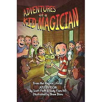 Adventures of a Kid Magician - From the Magical Life of Justin Flom by