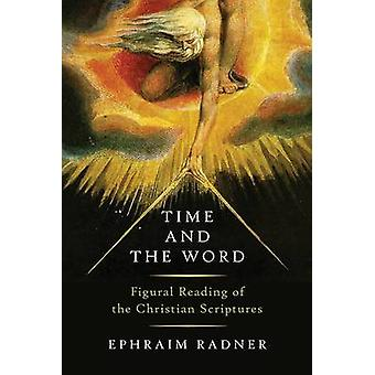 Time and the Word - Figural Reading of the Christian Scriptures by Eph