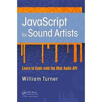 JavaScript for Sound Artists - Learn to Code with the Web Audio API by