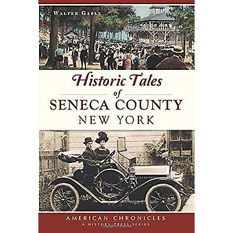 Historic Tales of Seneca County - New York by Walter Gable - 97814671
