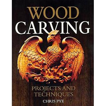 Wood Carving - Projects and Techniques by Chris Pye - 9781565233584 Bo