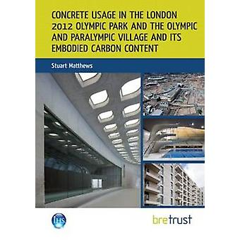 Concrete Usage in the London 2012 Olympic Park and the Olympic and Pa