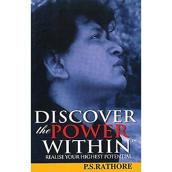 Discover the Power within - Realise Your Highest Potential by P. S. Ra