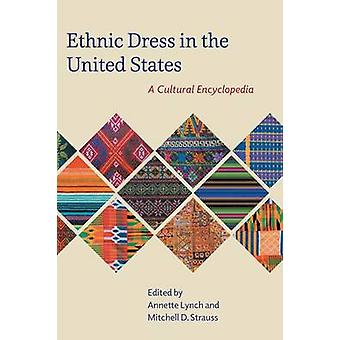 Ethnic Dress in the United States A Cultural Encyclopedia by Lynch & Annette