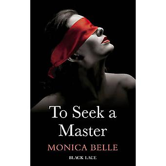 To Seek a Master - Black Lace Classics by Monica Belle - 9780352346896