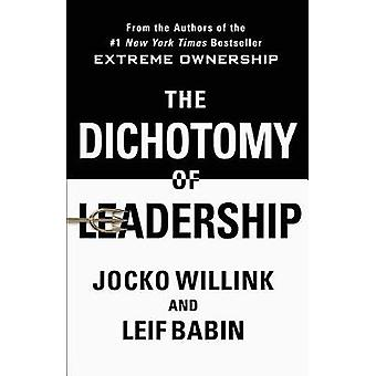 The Dichotomy of Leadership - Balancing the Challenges of Extreme Owne