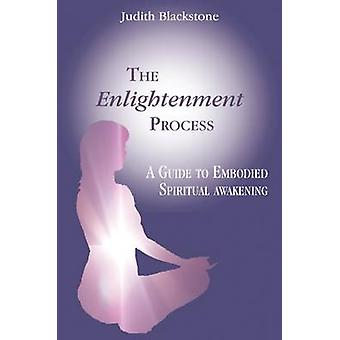 The Enlightenment Process - A Guide to Embodied Spiritual Awakening by