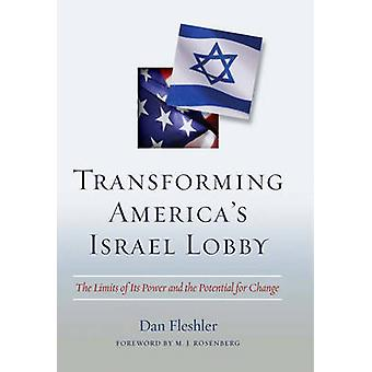 Transforming America's Israel Lobby - The Limits of Its Power and the