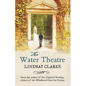 The Water Theatre by Lindsay Clarke - 9781846881305 Book
