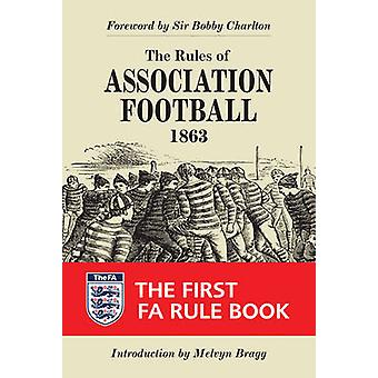 The Rules of Association Football - 1863 - The First FA Rule Book by B