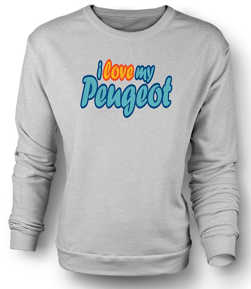 Mens Sweatshirt I Love My Peugeot - Car Enthusiast