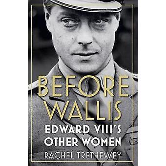 Before Wallis - Edward VIII's Other Women by Before Wallis - Edward VII