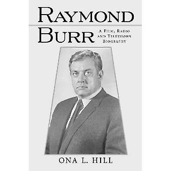 Raymond Burr - A Film - Radio and Television Biography (New edition) b