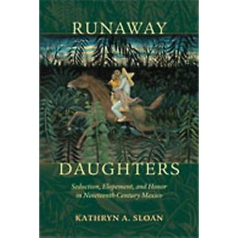 Runaway Daughters - Seduction - Elopement - and Honor in Nineteenth-Ce