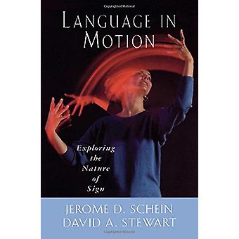 Language in Motion - Exploring the Nature of Sign by Jerome D. Schein